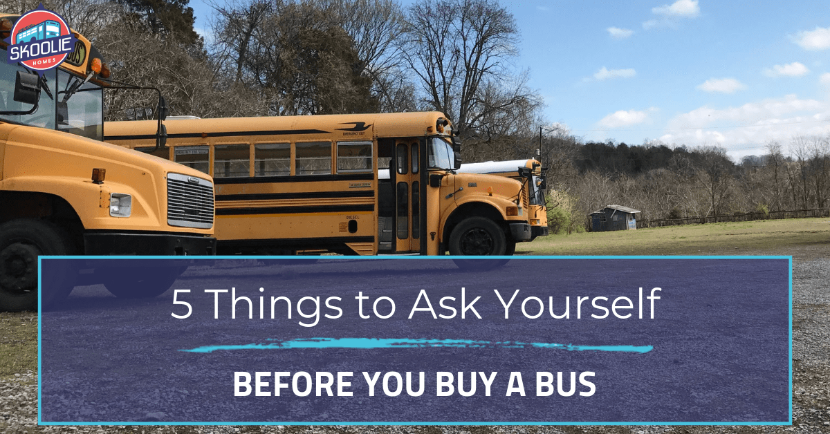 Thinking about Converting A School Bus? Here Are 5 Questions