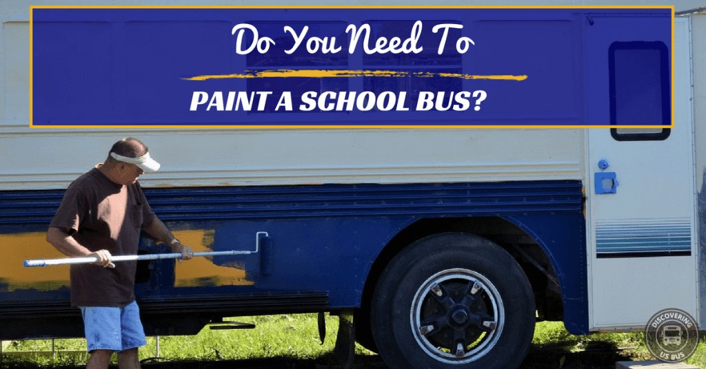 Do You Need To Paint A School Bus Conversion  Here are 3 Options